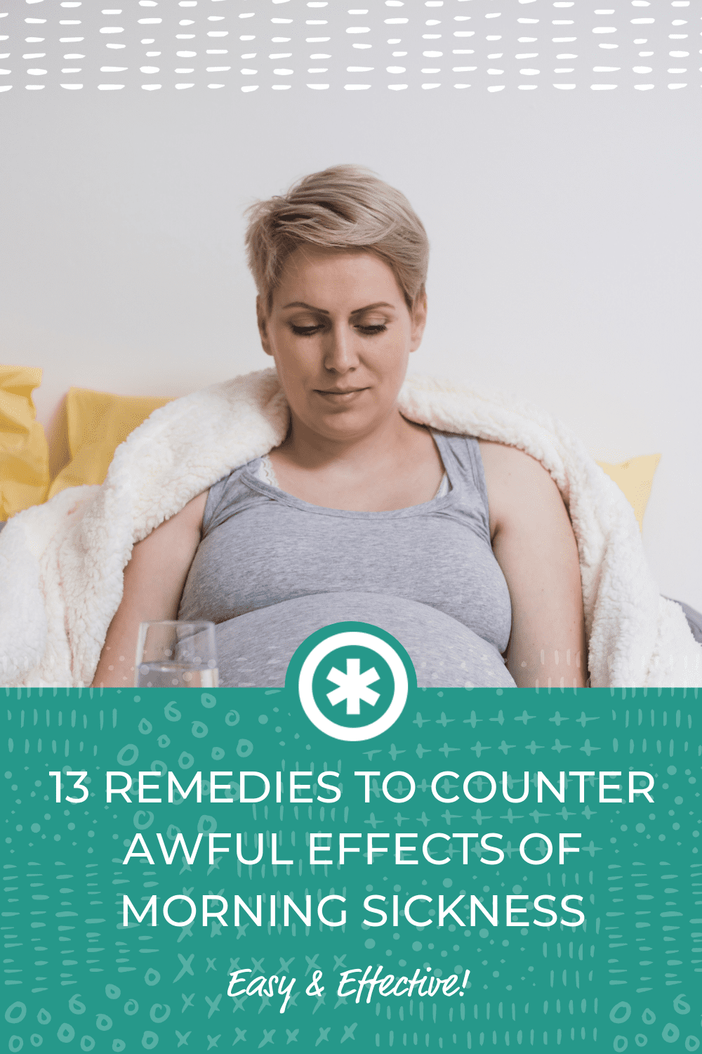 13 Remedies to COUNTER AWFUL effects of Morning Sickness